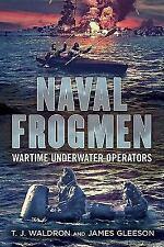 Naval Frogmen: Wartime Underwater Operators, , Gleeson, James, Waldron, T.J., Ve