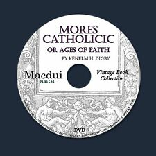 Mores Catholicic, or Ages of faith 1905 – 4 Vintage e-Books PDF on 1 DATA DVD