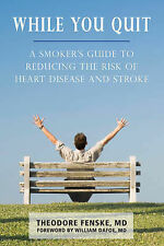 While You Quit: A Smoker's Guide to Reducing the Risk of Heart Disease and Strok