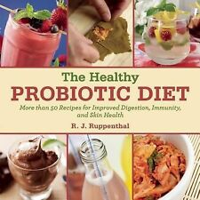 The Healthy Probiotic Diet: More Than 50 Recipes for Improved Digestion, Immuni