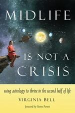 Midlife Is Not a Crisis : Use Astrology to Thrive in the Second Half of Life...