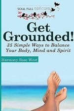 Soul-Full Self-Care: Get Grounded! : 35 Simple Ways to Balance Your Body,...