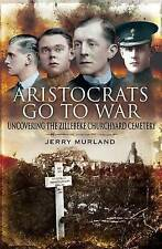 Aristocrats Go to War: Uncovering the Zillebeke Cemetery by Jerry Murland...