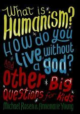 What is Humanism? How do you live without a god? And Other Big Questions for Kid