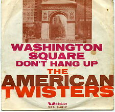 THE AMERICAN TWISTERS WASHINGTON SQUARE DON'T HANG UP VG VG