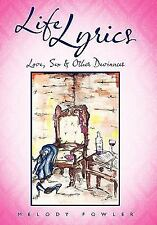Life Lyrics : Love, Sex and Other Deviances by Melody Fowler (2011, Paperback)
