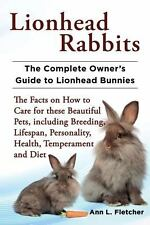 Lionhead Rabbits : The Complete Owner's Guide to Lionhead Bunnies: The Facts...