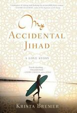 My Accidental Jihad by Krista Bremer (2014, Hardcover)
