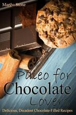 Paleo for Chocolate Lovers : Delicious, Decadent Chocolate-Filled Recipes by...
