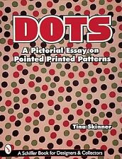 Dots: A Pictorial Essay on Pointed, Printed Patterns (Schiffer Book for Collecto