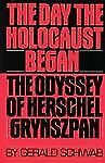 The Day the Holocaust Began : The Odyssey of Herschel Grynszpan by Gerald...