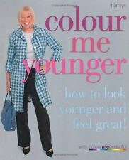 Colour Me Younger: How to Look Younger and Feel Great (Colour Me Beautiful) By