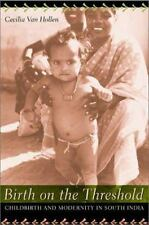 Birth on the Threshold: Childbirth and Modernity in South India