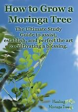 How to Grow a Moringa Tree : The Ultimate Study Guide to Assist, Establish,...
