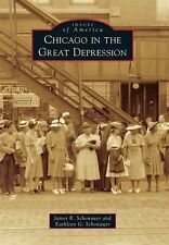 Images of America Ser.: Chicago in the Great Depression by James R. Schonauer...