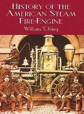 History of the American Steam Fire-Engine by William T. King (2001, Paperback)