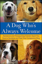 A Dog Who's Always Welcome: Assistance and Therapy Dog Trainers Teach You How...