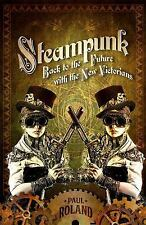 Steampunk: Back to the Future with the New Victorians, Roland, Paul, New Books