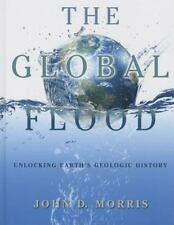 The Global Flood : Unlocking Earth's Geologic History by John D. Morris...