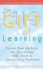 The Gift of Learning : New Methods for Correcting ADD, Math and Handwriting...