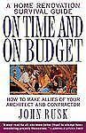 On Time and on Budget : A Home Renovation Survival Guide by John Rusk (1997,...