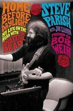 Home Before Daylight: My Life on the Road with the Grateful Dead, Steve Parish,