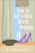 How to Get a Date Worth Keeping : Be Dating in Six Months or Your Money Back by…