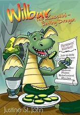 Wilbur the Zucchini-Eating Dragon by Justine St. John (2012, Paperback)
