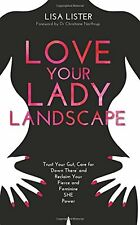 Love Your Lady Landscape: Trust Your Gut, Care for 'Down There' and Reclaim Your