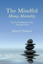 The Mindful Money Mentality : How to Find Balance in Your Financial Future...