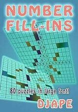 Number Fill-Ins Ser.: Number Fill-Ins : 80 Puzzles in Large Font! by Djape...