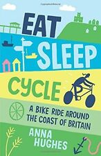 Eat, Sleep, Cycle: A Bike Ride Around the Coast of Britain - 1849536872