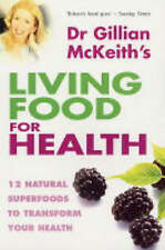 Dr Gillian McKeith's Living Food for Health: 12 Natural Superfoods to Transform