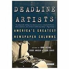 Deadline Artists : America's Greatest Newspaper Columnists by Jesse Angelo,...