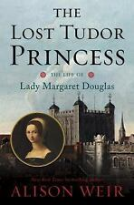 The Lost Tudor Princess : A Life of Margaret Douglas, Countess of Lennox by...