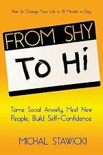 How to Change Your Life in 10 Minutes a Day: From Shy to Hi : Tame Social...