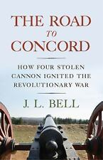 Journal of the American Revolution Bks.: The Road to Concord by J. L. Bell...