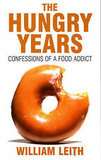 The Hungry Years: Confessions of a Food Addict by William Leith (Paperback,...