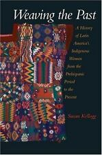Weaving the Past: A History of Latin America's Indigenous Women from the Prehisp