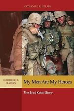 My Men Are My Heroes : The Brad Kasal Story by Nathaniel R. Helms (2012,...