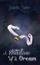 A Shadow of a Dream by Isabella Carter (2013, Paperback)