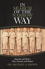 In Search of the Narrow Way : Churches of Christ - Past, Present, and Future...