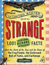 The United States of Strange: 1,001 Frightening, Bizarre, Outrageous Facts About