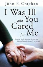 I Was Ill and You Cared for Me: Biblical Reflections on Serving the Physically a