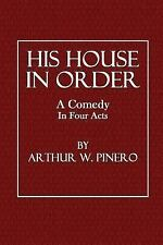 His House in Order : A Comedy in Four Acts by Arthur Pinero (2014, Paperback)