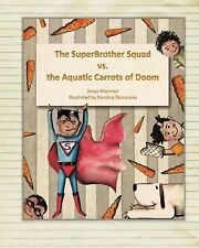 The SuperBrother Squad vs. the Aquatic Carrots of Doom by Jenay Sherman...