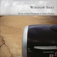 Window Seat : The Art of Digital Photography and Creative Thinking by...