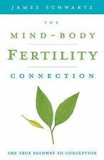 The Mind-Body Fertility Connection : The True Pathway to Conception by James...