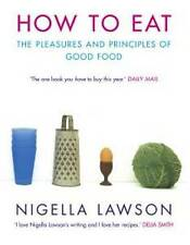 How to Eat: Pleasures and Principles of Good Food (Cookery) Nigella Lawson Very