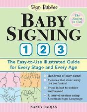 Baby Signing 1 2 3 : The Easy-to-Use Illustrated Guide for Every Stage and...